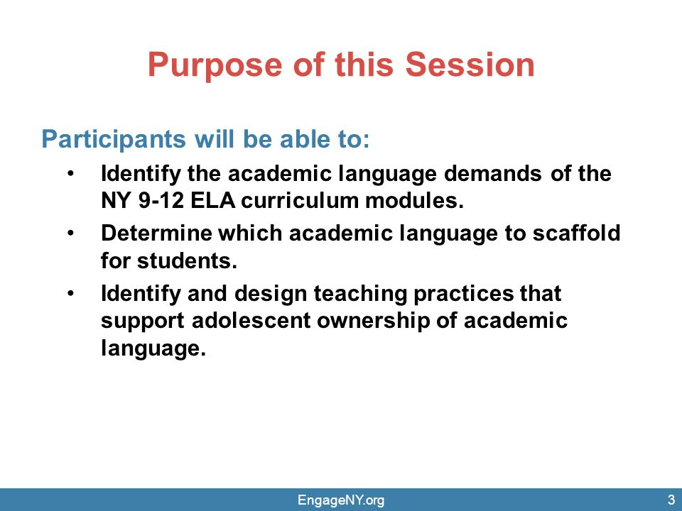 Purpose of this Session Participants will be able to: Identify the academic language demands of the NY 9-12 ELA curriculum modules.