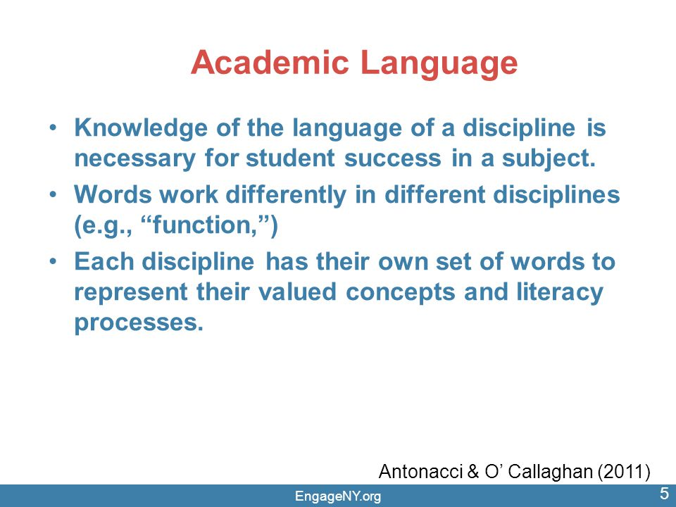 Academic Language Knowledge of the language of a discipline is necessary for student success in a subject.