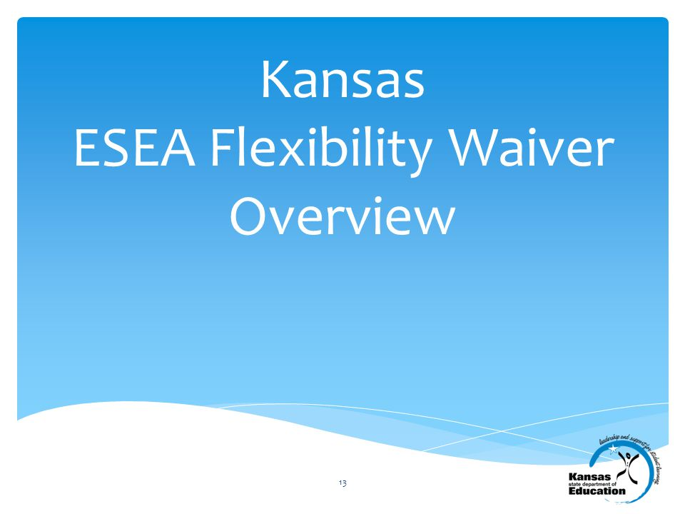 Kansas ESEA Flexibility Waiver Overview 13