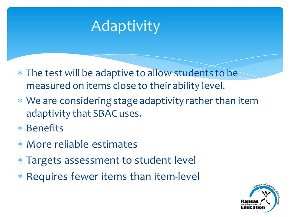 The test will be adaptive to allow students to be measured on items close to their ability level.