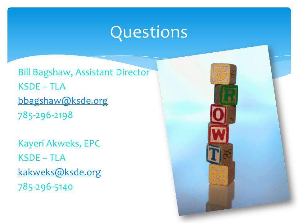 Bill Bagshaw, Assistant Director KSDE – TLA bbagshaw@ksde.org 785-296-2198 Kayeri Akweks, EPC KSDE – TLA kakweks@ksde.org 785-296-5140 Questions