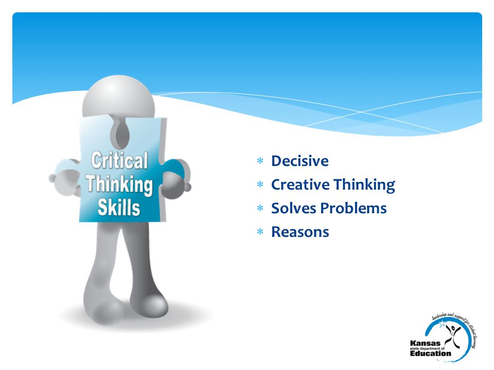  Decisive  Creative Thinking  Solves Problems  Reasons
