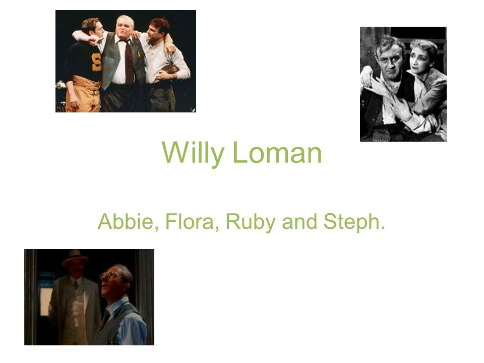 Willy Loman Abbie, Flora, Ruby and Steph.