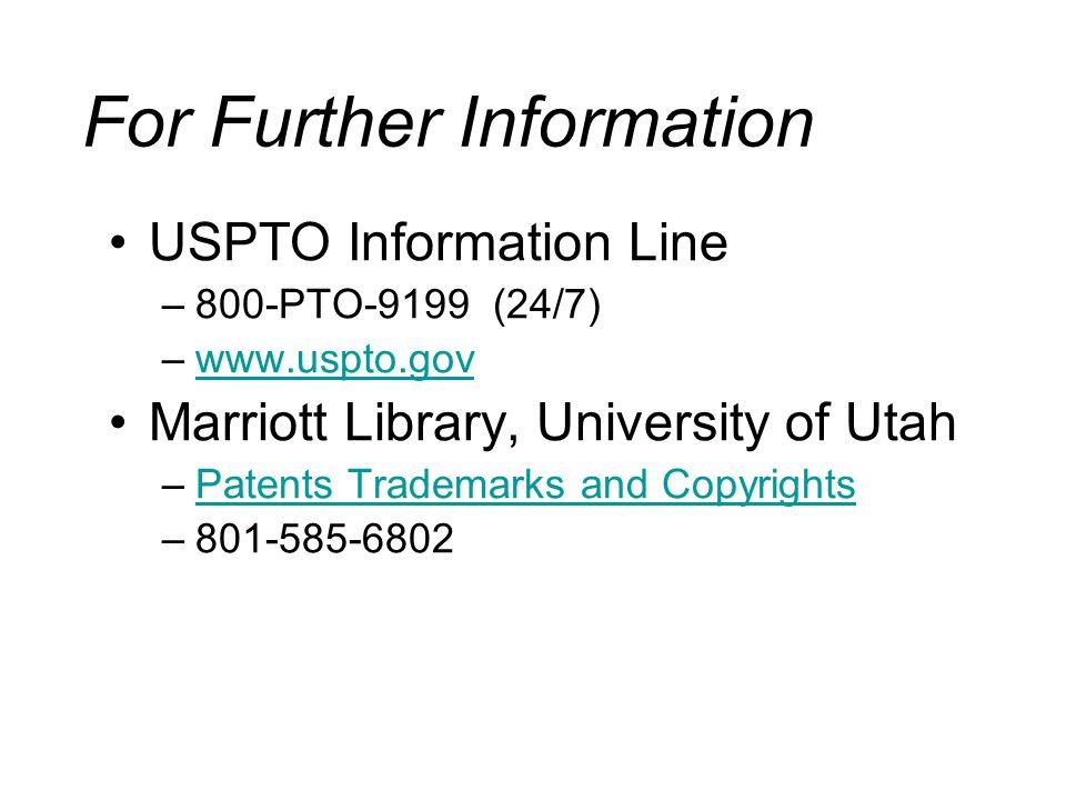 For Further Information USPTO Information Line –800-PTO-9199 (24/7) –www.uspto.govwww.uspto.gov Marriott Library, University of Utah –Patents Trademarks and CopyrightsPatents Trademarks and Copyrights –801-585-6802