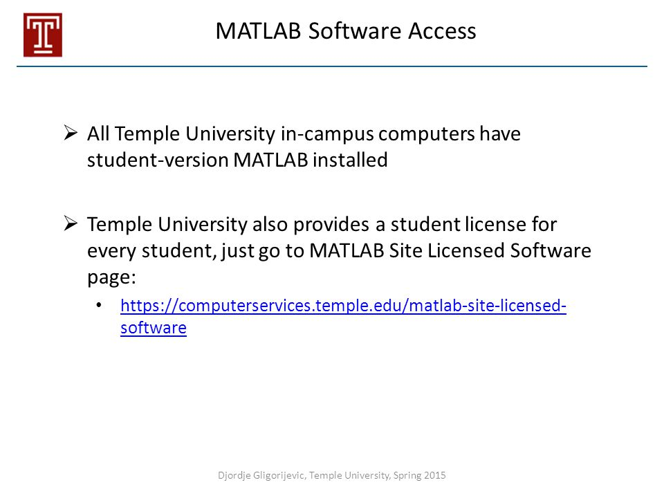 MATLAB Software Access  All Temple University in-campus computers have student-version MATLAB installed  Temple University also provides a student l