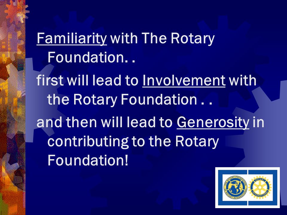 Familiarity with The Rotary Foundation..
