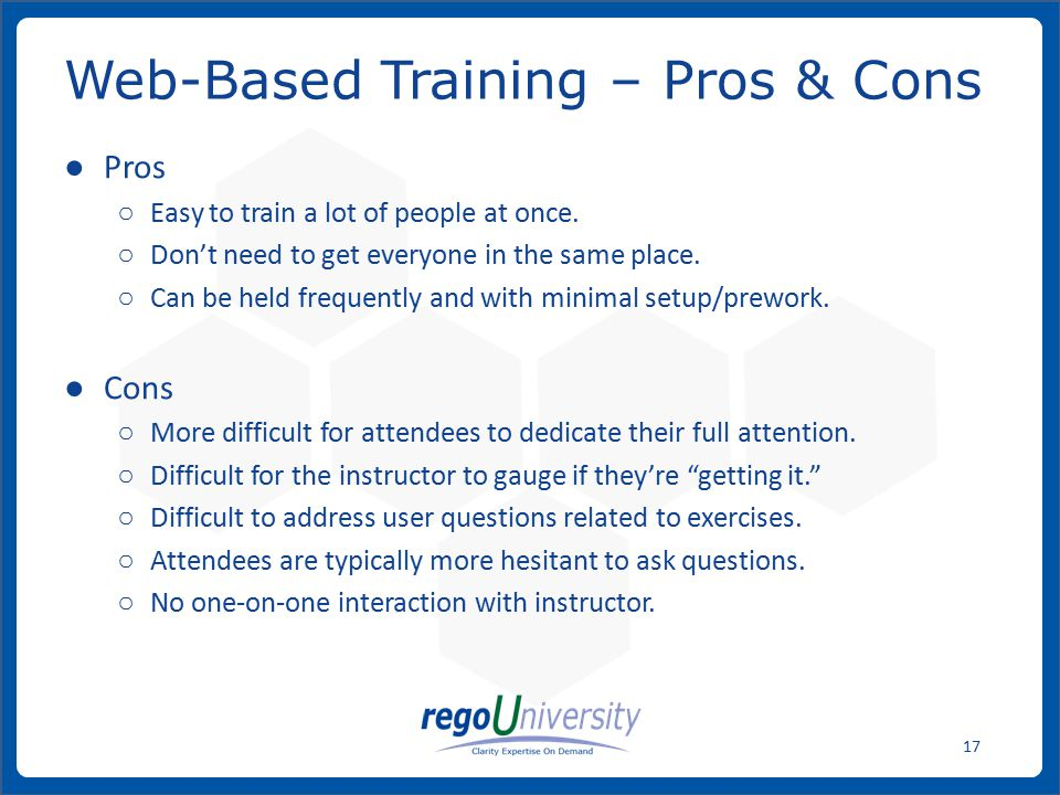 www.regoconsulting.comPhone: 1-888-813-0444 17 ● Pros ○ Easy to train a lot of people at once.
