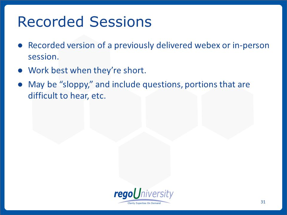 www.regoconsulting.comPhone: 1-888-813-0444 31 ● Recorded version of a previously delivered webex or in-person session.
