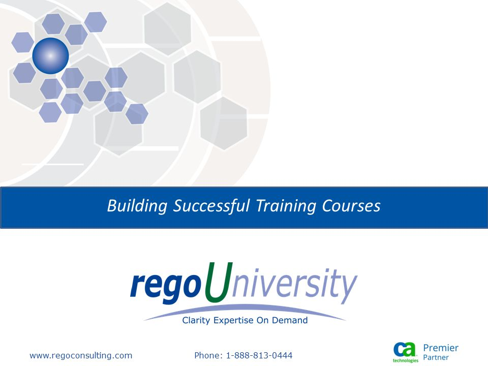 www.regoconsulting.comPhone: 1-888-813-0444 Building Successful Training Courses