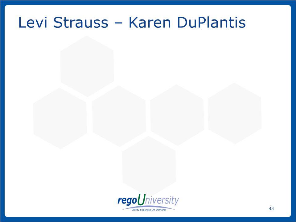 www.regoconsulting.comPhone: 1-888-813-0444 43 Levi Strauss – Karen DuPlantis