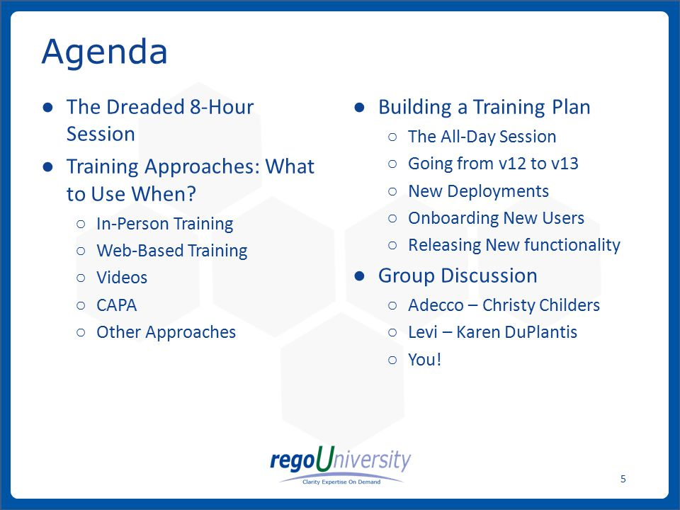 www.regoconsulting.comPhone: 1-888-813-0444 5 ● The Dreaded 8-Hour Session ● Training Approaches: What to Use When.