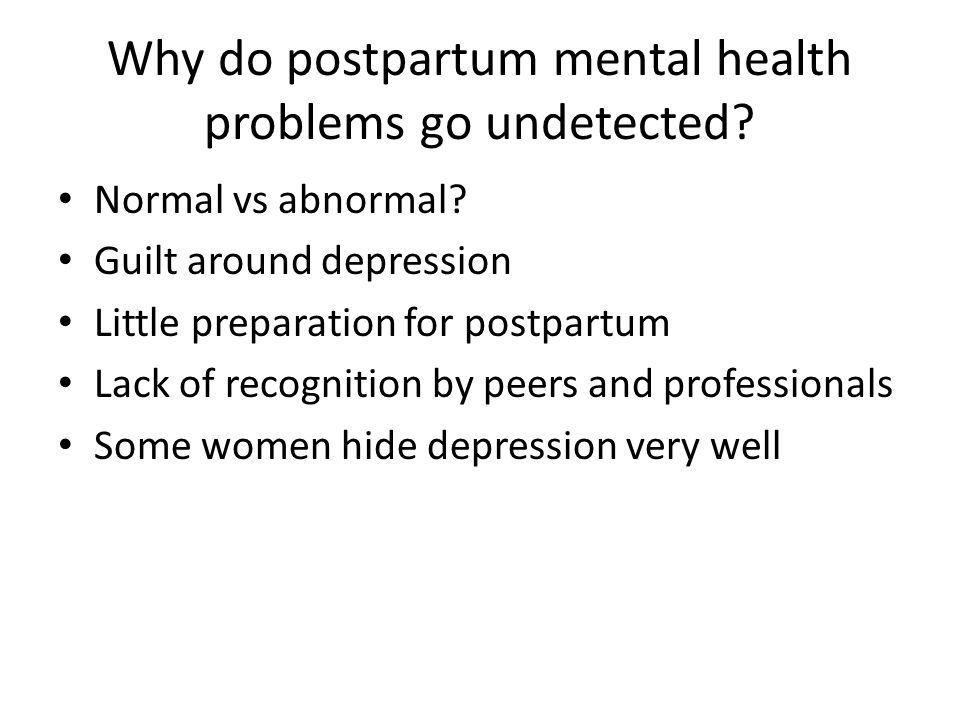 Why do postpartum mental health problems go undetected.