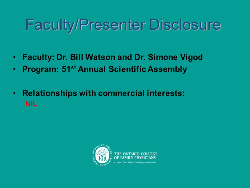 Faculty/Presenter Disclosure Faculty: Dr.Bill Watson and Dr.