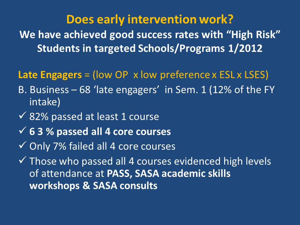 "Does early intervention work? We have achieved good success rates with ""High Risk"" Students in targeted Schools/Programs 1/2012 Late Engagers = (low O"