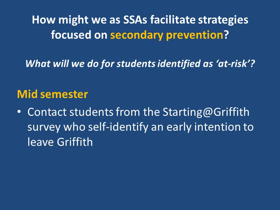 How might we as SSAs facilitate strategies focused on secondary prevention? What will we do for students identified as 'at-risk'? Mid semester Contact