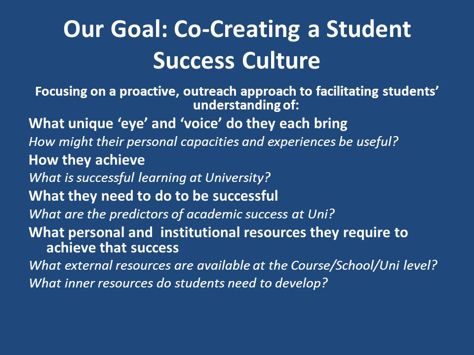Our Goal: Co-Creating a Student Success Culture Focusing on a proactive, outreach approach to facilitating students' understanding of: What unique 'ey
