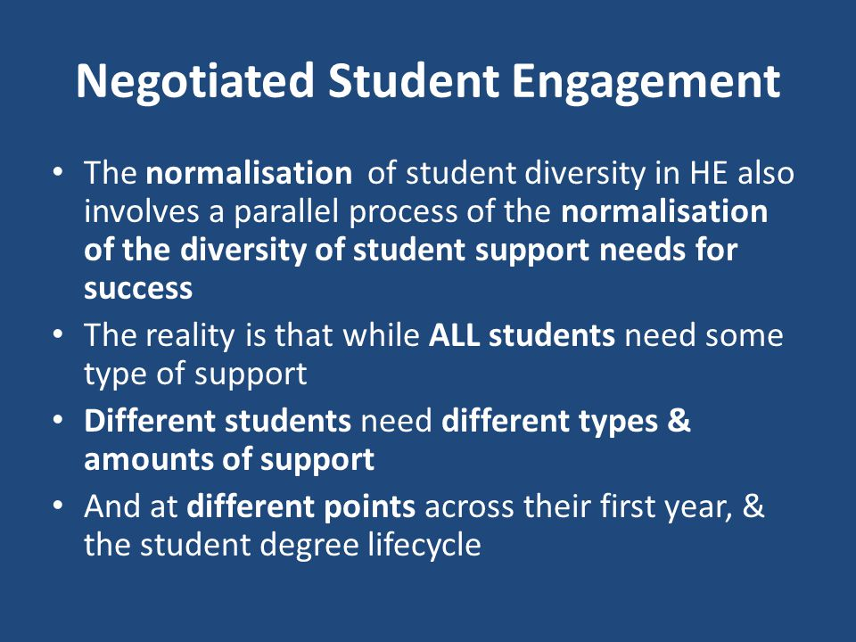 Negotiated Student Engagement The normalisation of student diversity in HE also involves a parallel process of the normalisation of the diversity of s