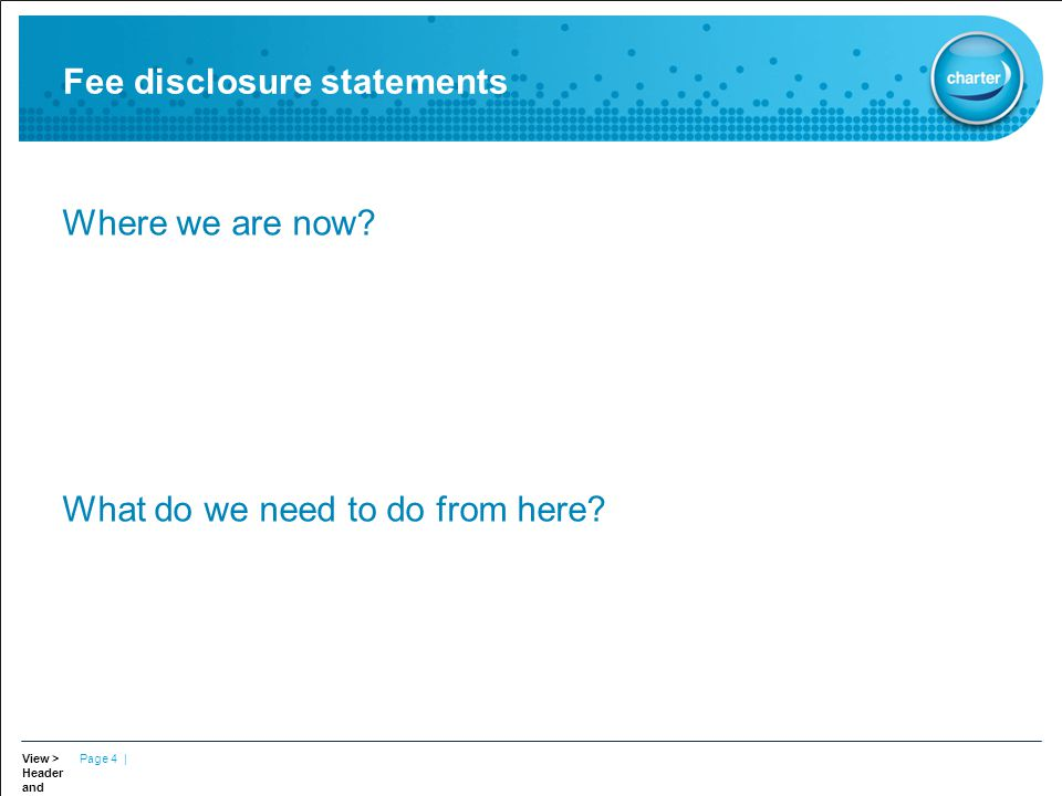 Page 4 | Fee disclosure statements Where we are now What do we need to do from here