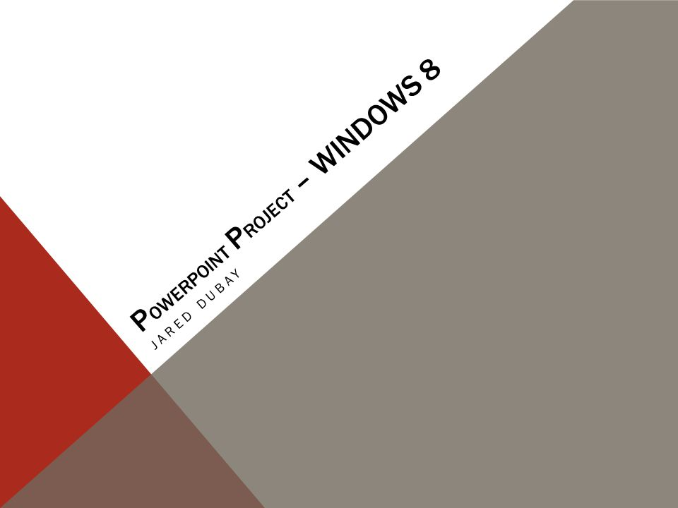 P OWERPOINT P ROJECT – WINDOWS 8 JARED DUBAY