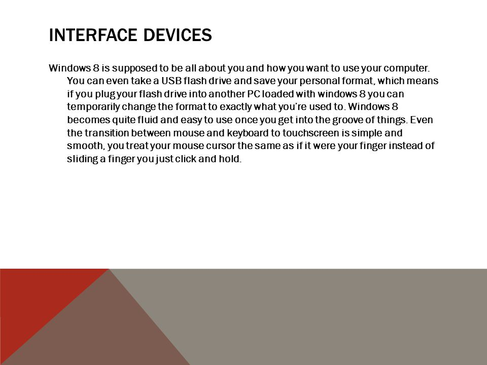 INTERFACE DEVICES Windows 8 is supposed to be all about you and how you want to use your computer.
