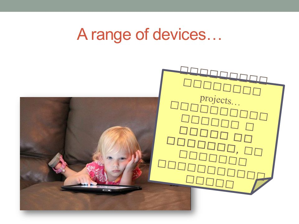 A range of devices… undertake creative projects… preferably across a range of devices, to achieve challenging goals