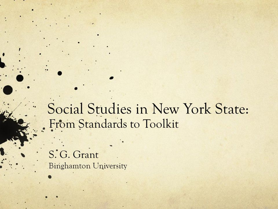 Social Studies in New York State: From Standards to Toolkit S. G. Grant Binghamton University