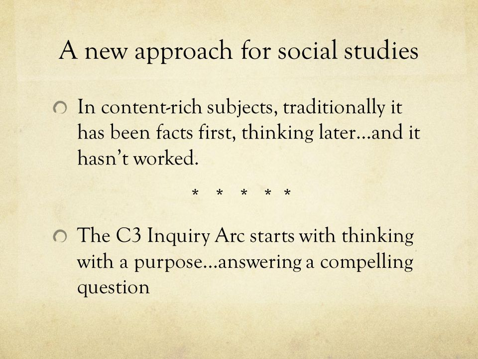 A new approach for social studies In content-rich subjects, traditionally it has been facts first, thinking later…and it hasn't worked.