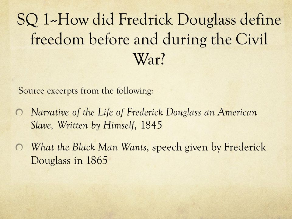 SQ 1--How did Fredrick Douglass define freedom before and during the Civil War.
