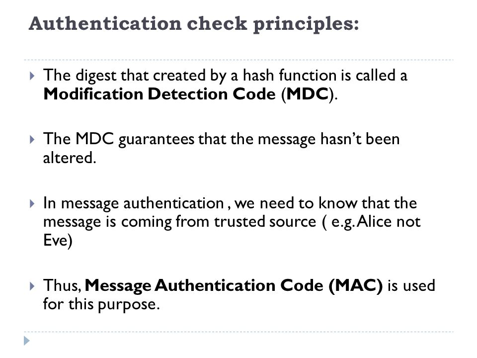 Authentication check principles:  The digest that created by a hash function is called a Modification Detection Code (MDC).