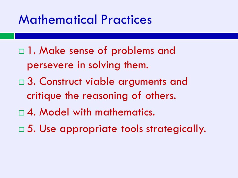 Mathematical Practices  1. Make sense of problems and persevere in solving them.  3. Construct viable arguments and critique the reasoning of others
