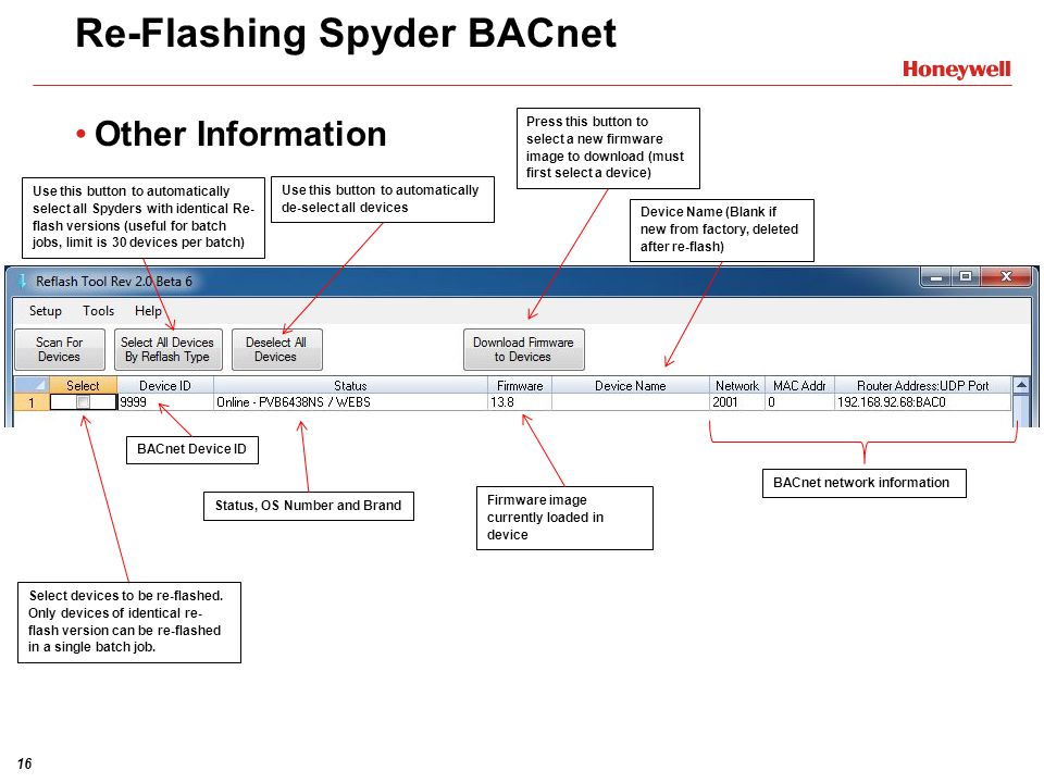 16 Re-Flashing Spyder BACnet Other Information Select devices to be re-flashed. Only devices of identical re- flash version can be re-flashed in a sin