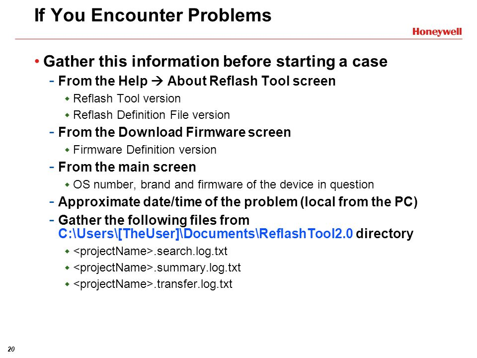 20 If You Encounter Problems Gather this information before starting a case - From the Help  About Reflash Tool screen  Reflash Tool version  Refla