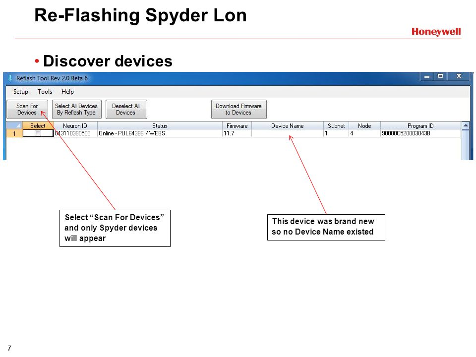 18 Re-Flashing Spyder BACnet Start the download - Re-flash will take about 3 minutes per device Status window will pop up and show job activity Time Remaining is based on previous re-flashes once a re- flash has been completed A Cancel will stop re-flash operations AFTER the current device has been re-flashed