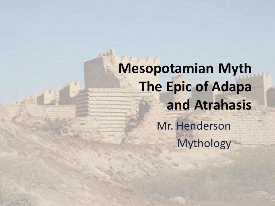 Myth of Adapa Adapa is a temple priest in service of Ea.