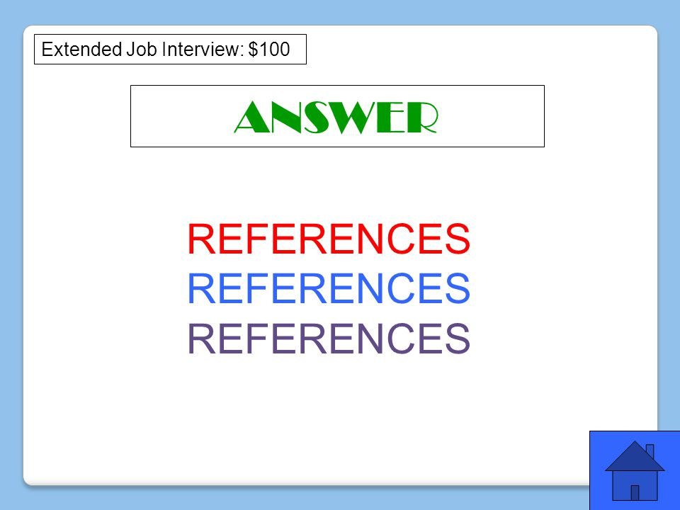 ANSWER REFERENCES Extended Job Interview: $100