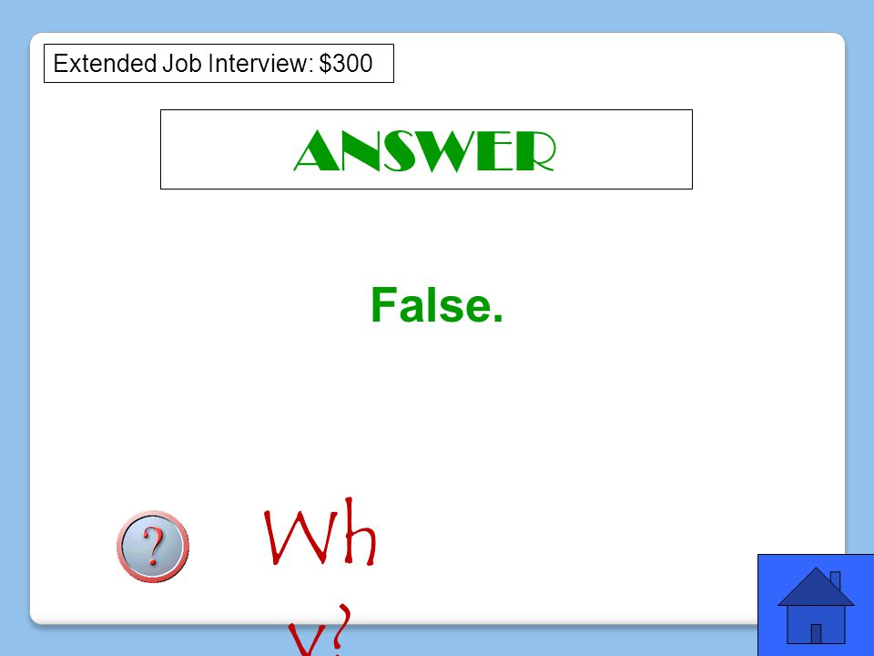 ANSWER False. Extended Job Interview: $300 Wh y