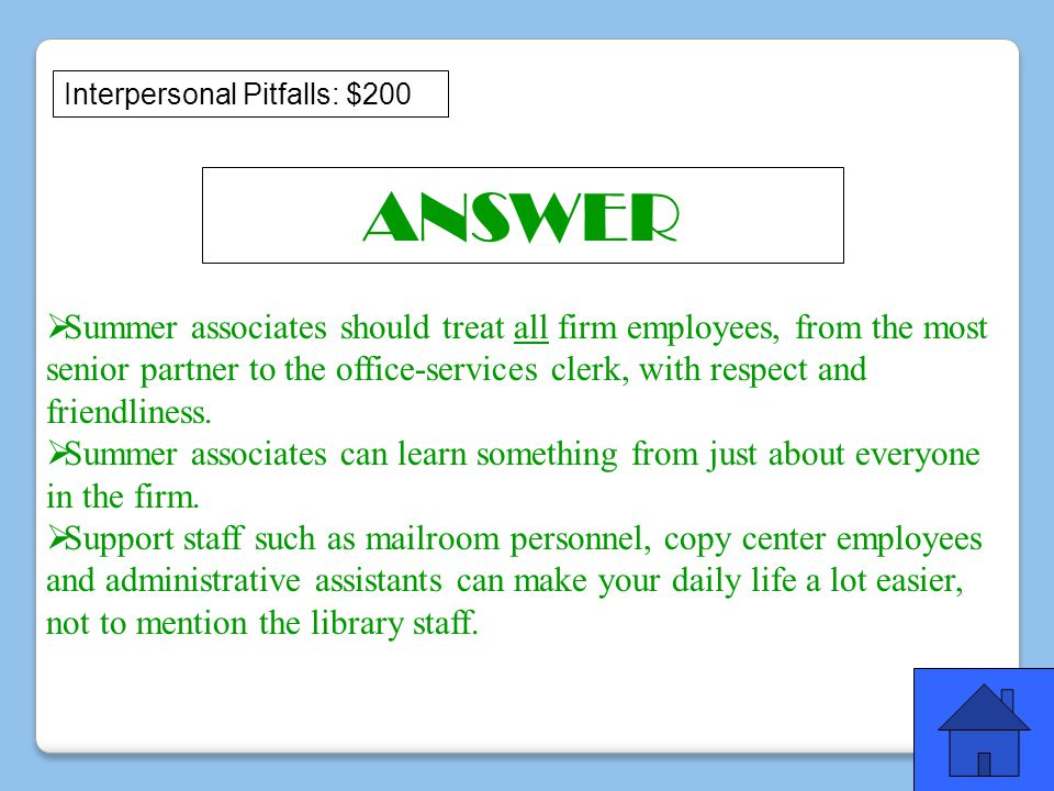  Summer associates should treat all firm employees, from the most senior partner to the office-services clerk, with respect and friendliness.