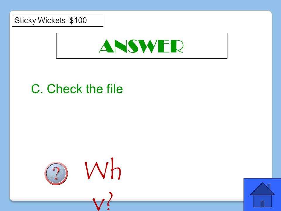 ANSWER Sticky Wickets: $100 C. Check the file Wh y