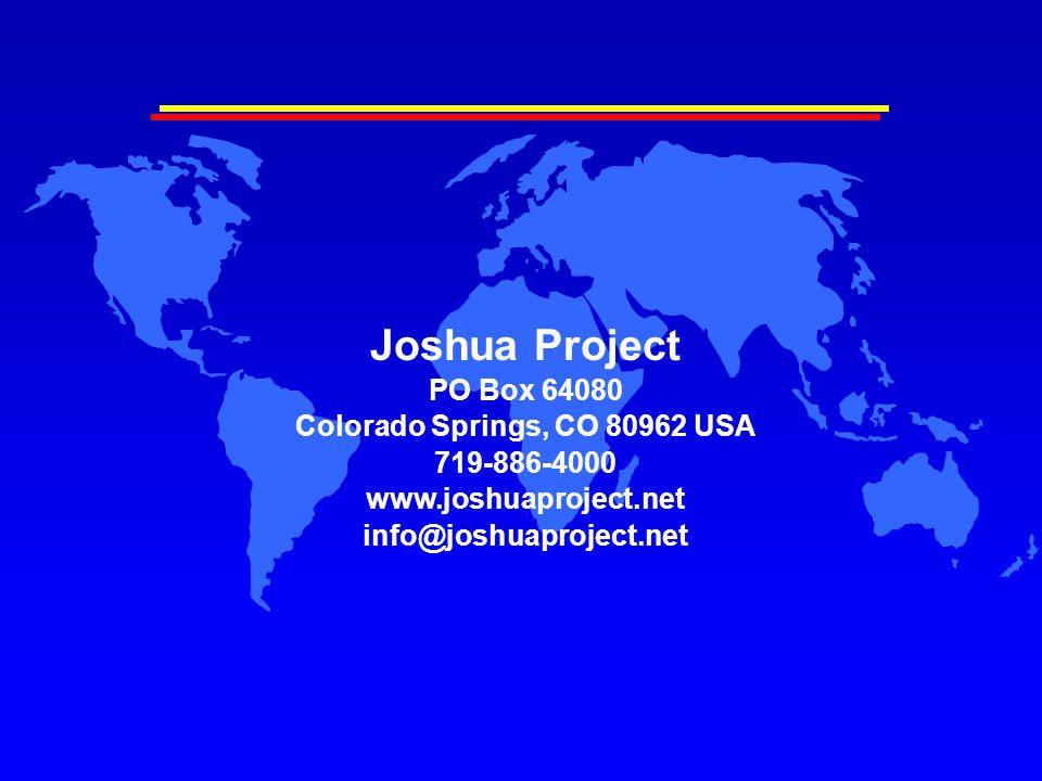Joshua Project PO Box 64080 Colorado Springs, CO 80962 USA 719-886-4000 www.joshuaproject.net info@joshuaproject.net