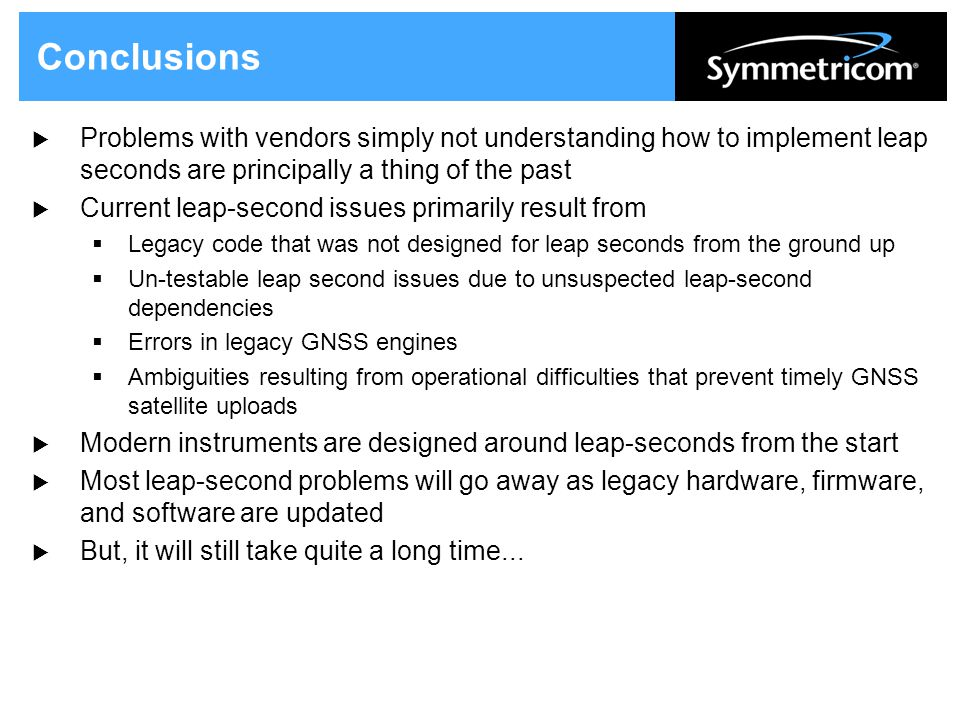 Conclusions  Problems with vendors simply not understanding how to implement leap seconds are principally a thing of the past  Current leap-second i