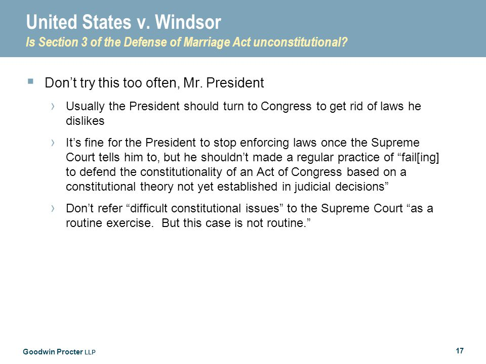 Goodwin Procter LLP 17 United States v. Windsor Is Section 3 of the Defense of Marriage Act unconstitutional?  Don't try this too often, Mr. Presiden