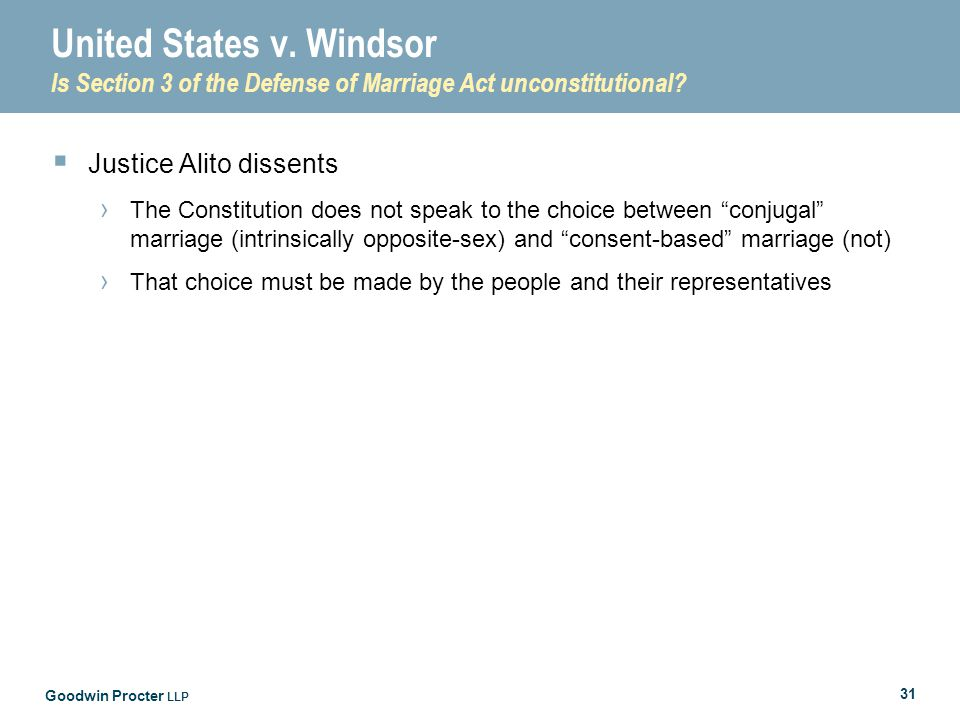 Goodwin Procter LLP 31 United States v. Windsor Is Section 3 of the Defense of Marriage Act unconstitutional?  Justice Alito dissents › The Constitut