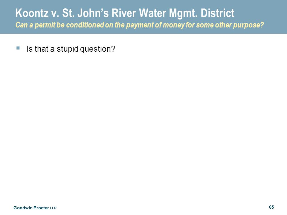 Goodwin Procter LLP 65 Koontz v. St. John's River Water Mgmt.