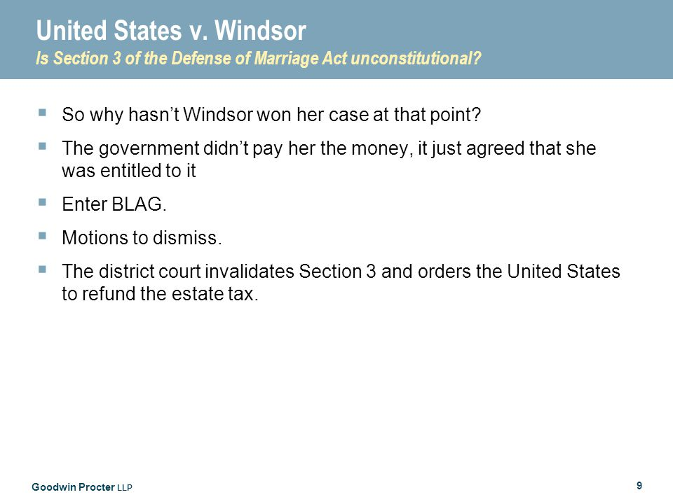Goodwin Procter LLP 9 United States v. Windsor Is Section 3 of the Defense of Marriage Act unconstitutional?  So why hasn't Windsor won her case at t