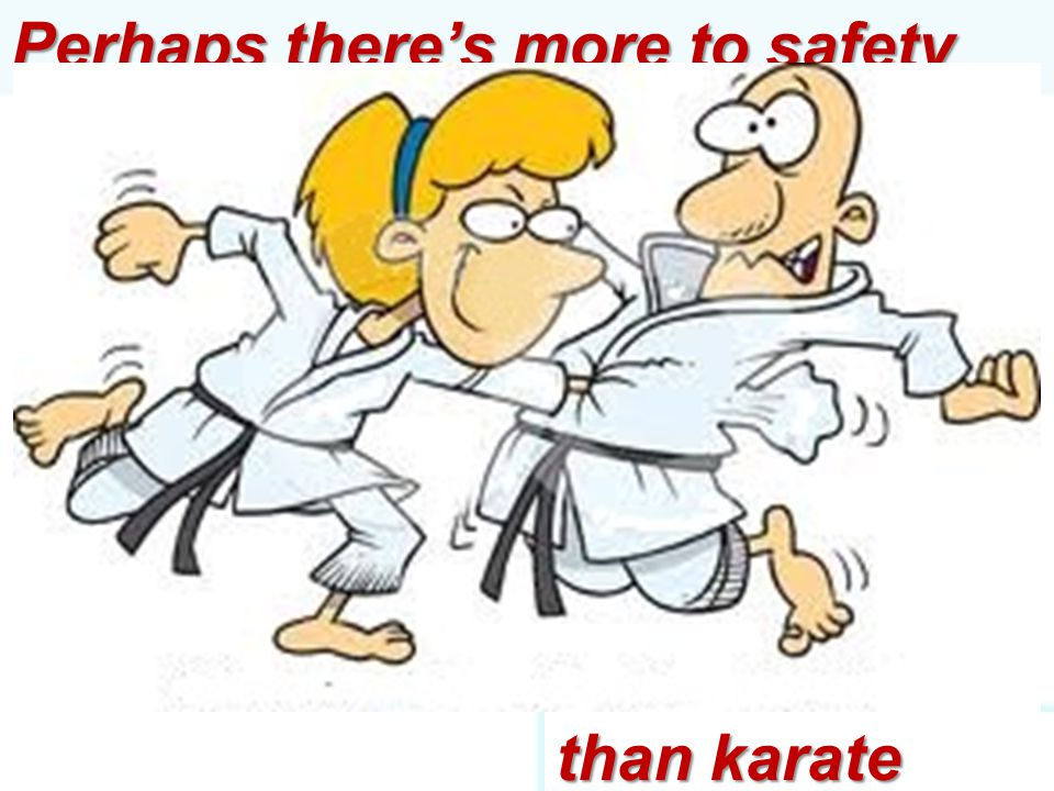 Perhaps there's more to safety and security than karate training…