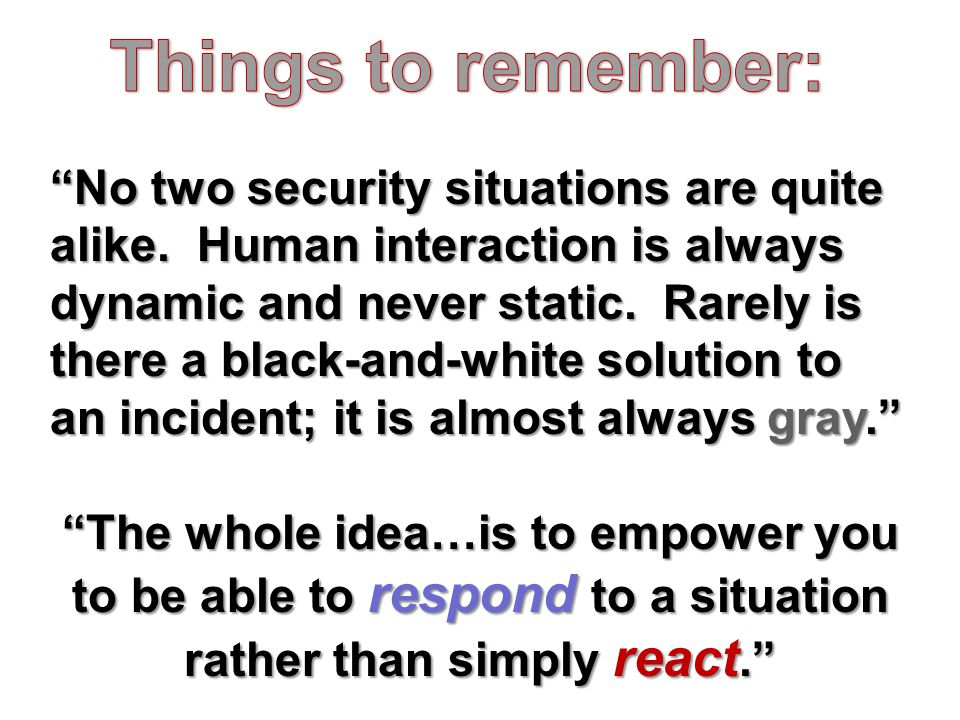 No two security situations are quite alike.Human interaction is always dynamic and never static.