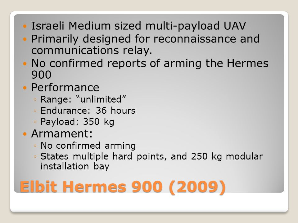 Elbit Hermes 900 (2009) Israeli Medium sized multi-payload UAV Primarily designed for reconnaissance and communications relay. No confirmed reports of