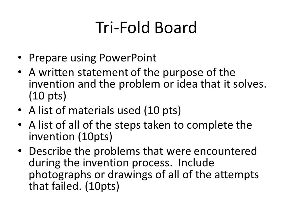 Tri-Fold Board Prepare using PowerPoint A written statement of the purpose of the invention and the problem or idea that it solves.