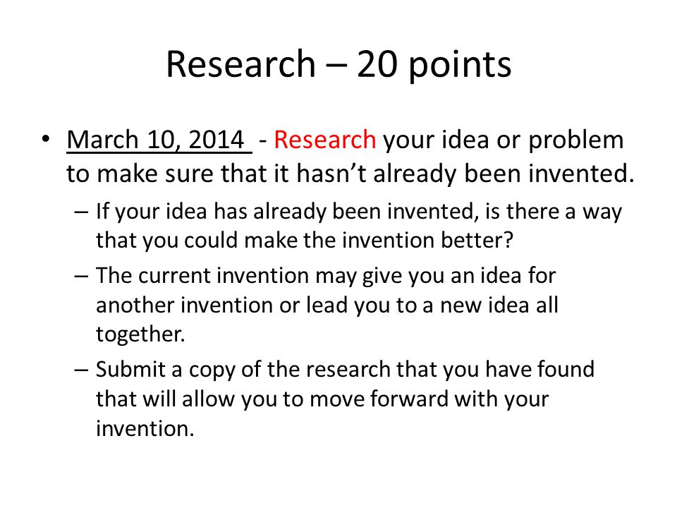 Research – 20 points March 10, 2014 - Research your idea or problem to make sure that it hasn't already been invented.