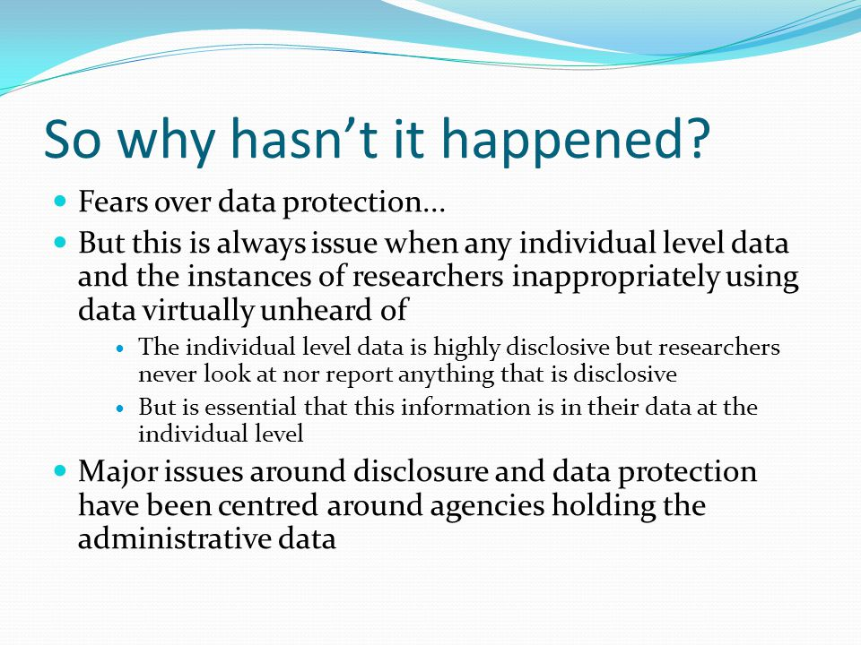 So why hasn't it happened. Fears over data protection...